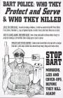 BART Police: Who They Protect and Serve & Who They Killed.