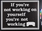If You're Not Working on Yourself You're Not Working