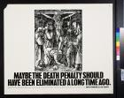 Maybe the death penalty should have been eliminated a long time ago