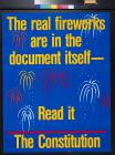 The Real Fireworks Are in the Document itself - Read it The Constitution