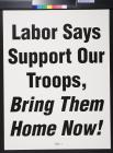 Labor Says Support Our Troops, Bring Them Home Now!