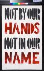 Not by our hands : not in our name