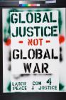 Global Justice Not Global War