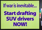 If war is inevitable...Start drafting SUV drivers Now!