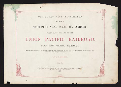 The Great West Illustrated In A Series Of Photographic Views Across The Continent; Taken Along The Line Of The Union Pacific Railroad, West From Omaha, Nebraska.