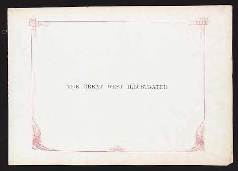 The Great West Illustrated from The Great West Illustrated in a Series of Photographic Views Across the Continent